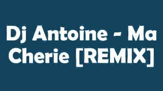 Dj Antoine-Ma Cherie [REMIX]