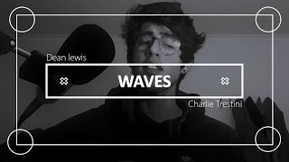 Waves - Dean Lewis ( COVER )