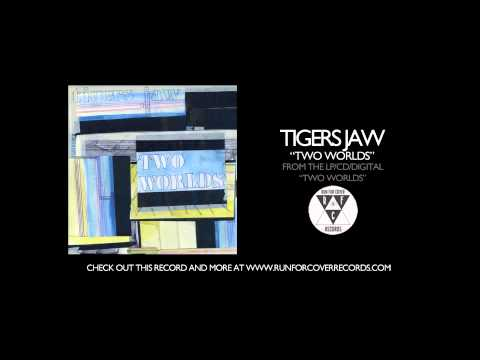 tigers-jaw-two-worlds-runforcovertube