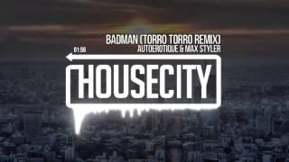 Autoerotique & Max Styler - Badman (Torro Torro Remix)