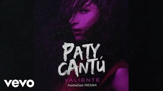 Paty Cantú - Valiente (Audio/AtellaGali Remix)