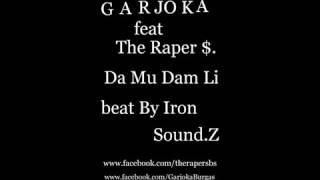 Garjoka feat The Raper $ - Da Mu Dam Li
