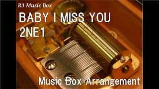 BABY I MISS YOU/2NE1 [Music Box]