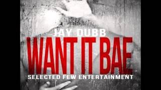 Jay Dubb - Want It Bae