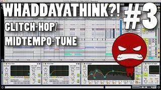 GLITCH-HOP/MIDTEMPO-TUNE (WHADDAYATHINK #3)