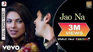 Jao Na - What's your Rashee | Priyanka Chopra | Harman Baweja