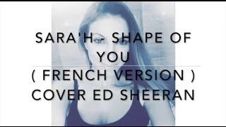 SHAPE OF YOU ( FRENCH VERSION ) ED SHEERAN ( SARA'H COVER )