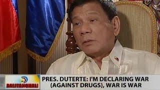 BT: Pres. Duterte: I'm declaring war (against drugs), war is war