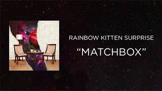 Rainbow Kitten Surprise - Matchbox [Official Audio]