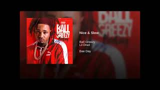 Ball Greezy- Nice & Slow (fast)