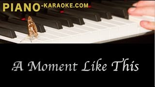 A Moment Like This- Leona Lewis (piano karaoke demo- female key F, slow version)