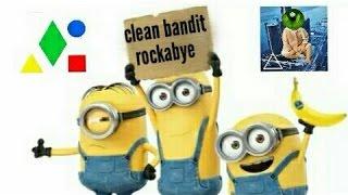 Clean Bandit - Rockabye ft. Minions Sean Paul & Anne-Marie [Unofficial Video]