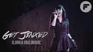 Ilonka Obilinovic - Get Jinxed ( En Vivo ) En Español