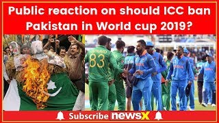 Watch: Public reaction on should ICC ban Pakistan in World cup 2019?