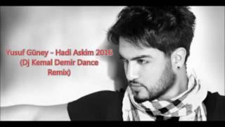 Yusuf Güney - Hadi Askim 2016 (Dj Kemal Demir Dance Remix)