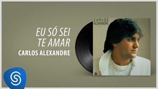 Carlos Alexandre - Eu Só Sei Te Amar (Álbum Completo: 1988)