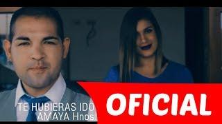 Te Hubieras Ido Antes - AMAYA hnos (VIDEOCLIP OFICIAL)