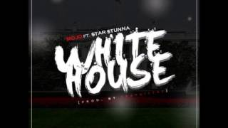 Mojo feat StarStunna - White House