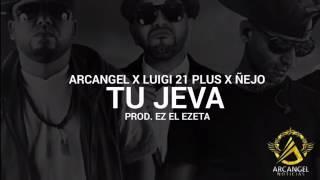 Arcangel X Luigi 21 Plus X Ñejo Tu jeva preview 2017