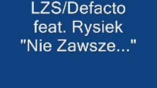 LZS/Defacto feat. Rysiek - Nie Zawsze...