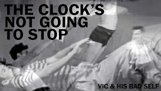 Vic & His Bad Self - The Clock's Not Going To Stop
