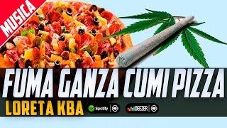 Loreta Kba - Fuma ganza & cumi pizza