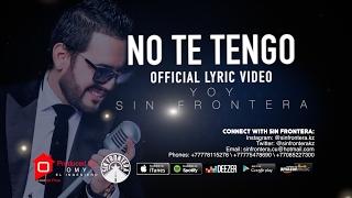 No te tengo - YOY / Sin Frontera / Omy el Ingeniero (Official Lyric Video) 2017