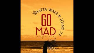Shatta Wale ft Joint 77 - Go Mad ( Audio )