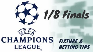 FIXTURE & BETTING TIPS : Champions League 2018/2019 - 1/8 Finals (Matchday 20 - 21 February 2019)