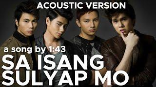 SA ISANG SULYAP MO by 1:43 (Acoustic Version)