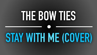 Stay With Me (Sam Smith Cover) by The Bow Ties
