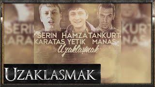 Serin feat Hamza Yetik & Tankurt Manas - Uzaklaşmak 2013