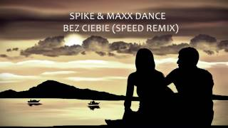 SPIKE & MAXX DANCE - BEZ CIEBIE - SPEED REMIX - Official Audio