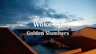 Woke up - Golden Slumbers