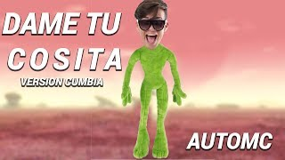 Dame tu Cosita (Version Cumbia) - AutoMc [Parodia]