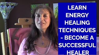 Learn Energy Healing Techniques - Become an Energy Healer