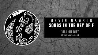 "Devin Dawson - ""All On Me"" (Songs in the Key of F Performance)"