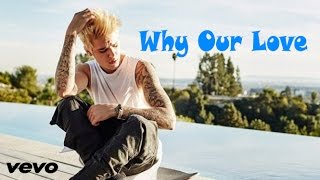 Justin Beiber  -Sad song( Why our love)2017