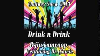 Chutney Soca 2013 ( Drink n Drink ) R-jin Ramroop feat. Dr. Cowee