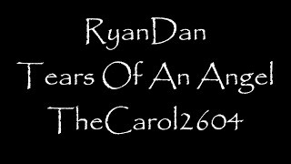 RyanDan - Tears Of An Angel (lyrics)