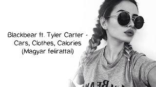 Blackbear ft. Tyler Carter - Cars, Clothes, Calories (Magyar felirattal)