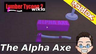 Roblox - Lumber Tycoon 2 - The Alpha Axe