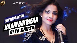 Naam Hai Mera | Hate Story IV | Cover Version - Diya Ghosh