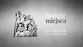 Święte miejsca // Szymon Hiżycki OSB