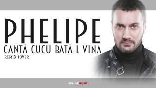 Phelipe - Canta cucu, bata-l vina ( Cover Remix )