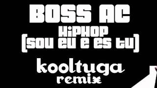 Boss AC - HipHop [Sou Eu e És Tu] (Kooltuga Remix) (AUDIO)