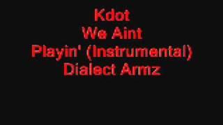 Kdot - (We Aint Playin Instrumental)
