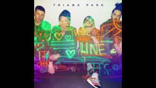 Triana Park - Line [OFFICIAL AUDIO]