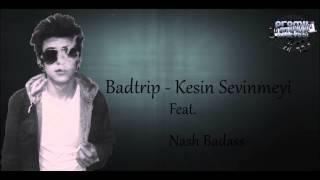 Badtrip - Kesin Sevinmeyi ( Feat Nash Badass ) ( Nitelikli Duygular )