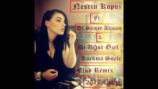 Nesrin Kopuz - Korkma Söyle (Dj Samet Akman & Dj Uğur Özel) 2017 Cover Remix